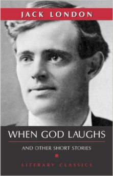 Jack London - When God Laughs and other short stories